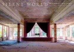 Silent world : 消えゆく世界の美しい廃墟
